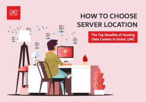 Read more about the article How to choose Server Location   The Top Benefits of Hosting Data Centers in Dubai, UAE