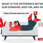 What is the Difference Between Sub-Domains, Add-on, And Parked